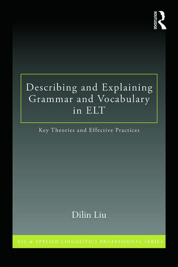 Describing and Explaining Grammar and Vocabulary in ELT Key Theories and Effective Practices book cover