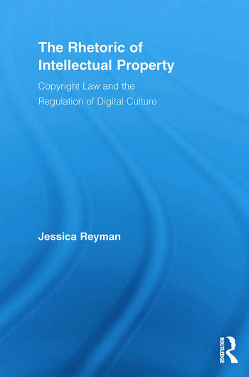 The Rhetoric of Intellectual Property Copyright Law and the Regulation of Digital Culture book cover