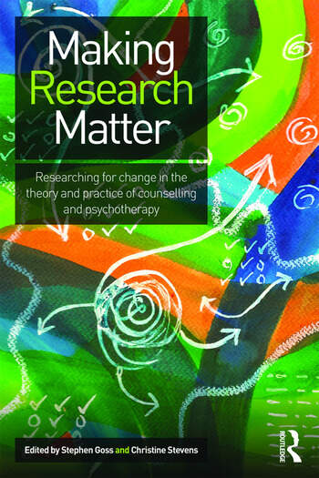 Making Research Matter Researching for change in the theory and practice of counselling and psychotherapy book cover