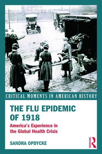 The Flu Epidemic of 1918 America's Experience in the Global Health Crisis book cover