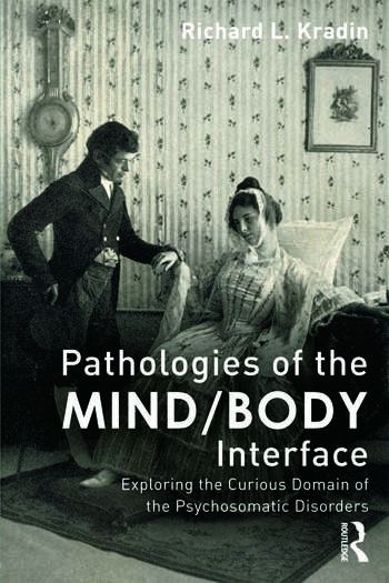 Pathologies of the Mind/Body Interface Exploring the Curious Domain of the Psychosomatic Disorders book cover