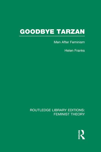 Goodbye Tarzan (RLE Feminist Theory) Men After Feminism book cover