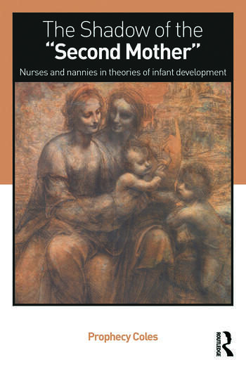 The Shadow of the Second Mother Nurses and nannies in theories of infant development book cover