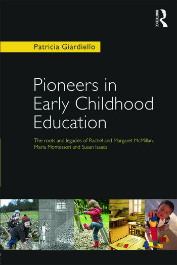 Pioneers in Early Childhood Education The roots and legacies of Rachel and Margaret McMillan, Maria Montessori and Susan Isaacs book cover