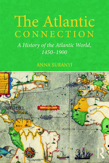 The Atlantic Connection A History of the Atlantic World, 1450-1900 book cover