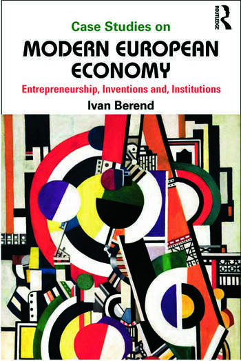 Case Studies on Modern European Economy Entrepreneurship, Inventions, and Institutions book cover