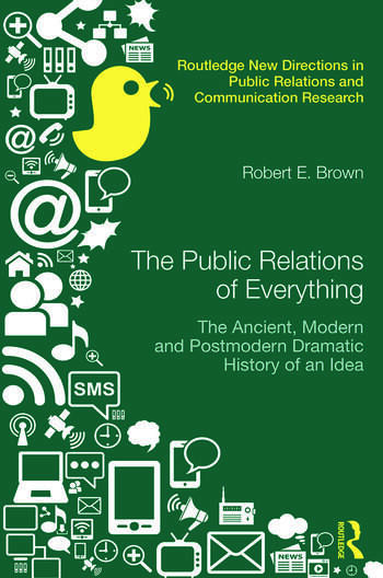 The Public Relations of Everything The Ancient, Modern and Postmodern Dramatic History of an Idea book cover