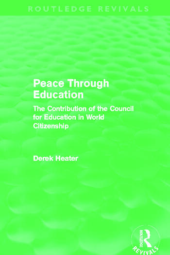 Peace Through Education (Routledge Revivals) The Contribution of the Council for Education in World Citizenship book cover