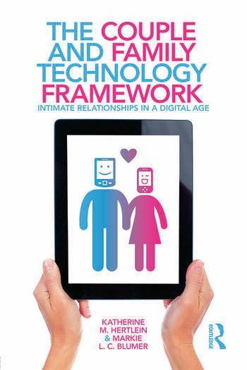 The Couple and Family Technology Framework Intimate Relationships in a Digital Age book cover