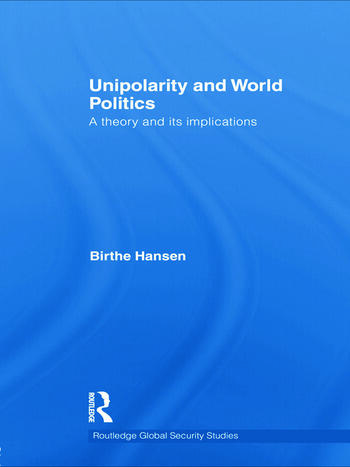 Unipolarity and World Politics A Theory and its Implications book cover