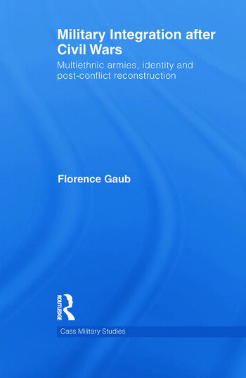 Military Integration after Civil Wars Multiethnic Armies, Identity and Post-Conflict Reconstruction book cover