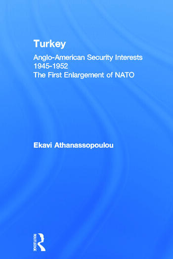 Turkey - Anglo-American Security Interests, 1945-1952 The First Enlargement of NATO book cover
