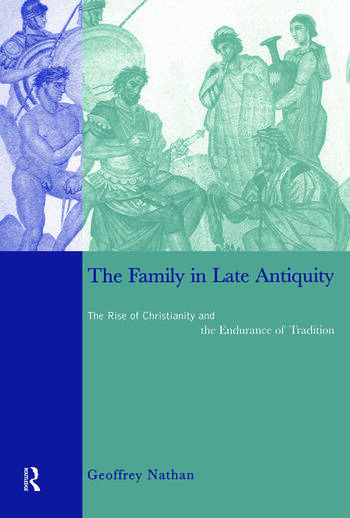 The Family in Late Antiquity The Rise of Christianity and the Endurance of Tradition book cover