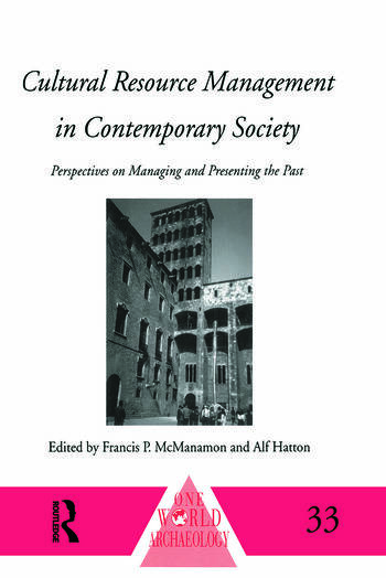 Cultural Resource Management in Contemporary Society Perspectives on Managing and Presenting the Past book cover