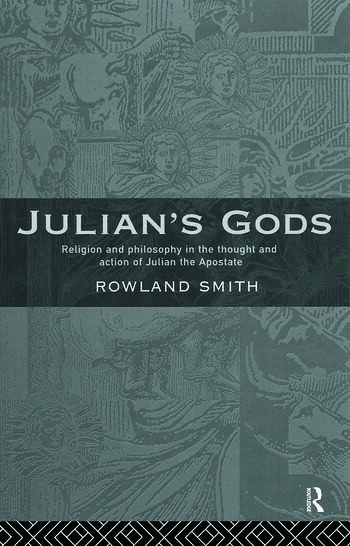 Julian's Gods Religion and Philosophy in the Thought and Action of Julian the Apostate book cover