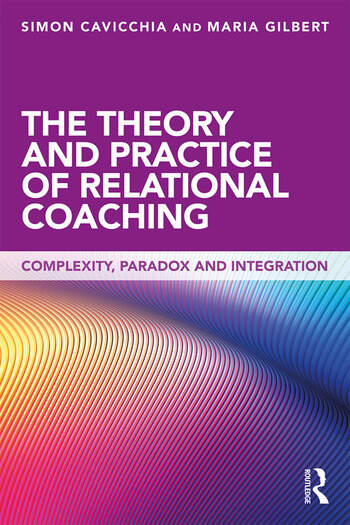 The Theory and Practice of Relational Coaching Complexity, Paradox and Integration book cover