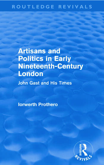 Artisans and Politics in Early Nineteenth-Century London (Routledge Revivals) John Gast and his Times book cover