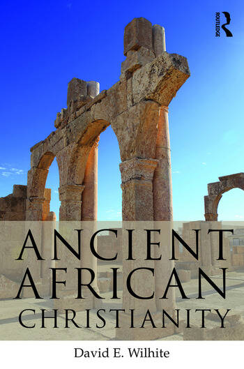 Ancient African Christianity An Introduction to a Unique Context and Tradition book cover
