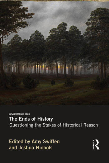 The Ends of History Questioning the Stakes of Historical Reason book cover