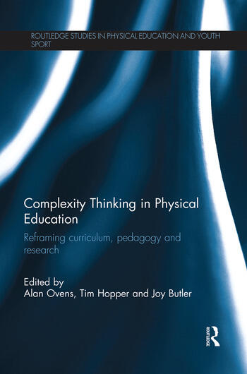 Complexity Thinking in Physical Education Reframing Curriculum, Pedagogy and Research book cover