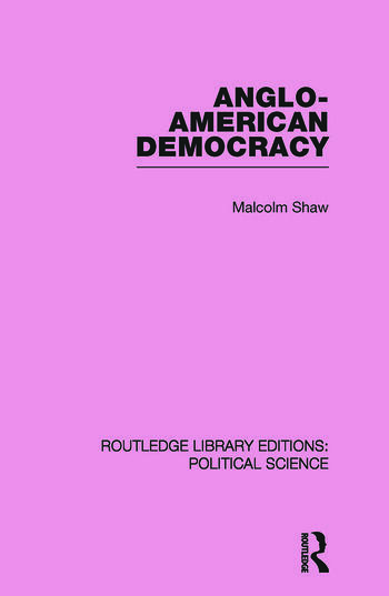 Anglo-American Democracy (Routledge Library Editions: Political Science Volume 2) book cover