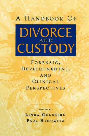 A Handbook of Divorce and Custody Forensic, Developmental, and Clinical Perspectives book cover