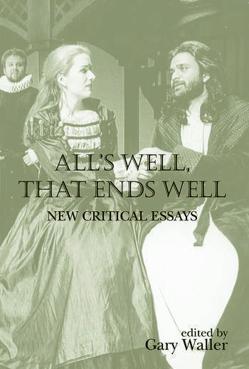 Alls Well That Ends Well New Critical Essays
