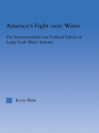 America's Fight Over Water The Environmental and Political Effects of Large-Scale Water Systems book cover