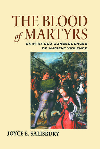 The Blood of Martyrs Unintended Consequences of Ancient Violence book cover