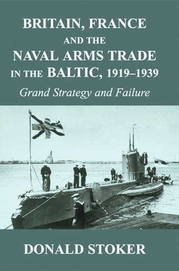 Britain, France and the Naval Arms Trade in the Baltic, 1919 -1939 Grand Strategy and Failure book cover