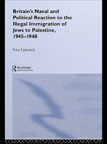 Britain's Naval and Political Reaction to the Illegal Immigration of Jews to Palestine, 1945-1949 book cover
