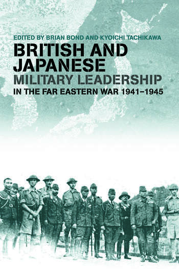 British and Japanese Military Leadership in the Far Eastern War, 1941-45 book cover