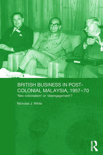 British Business in Post-Colonial Malaysia, 1957-70 Neo-colonialism or Disengagement? book cover