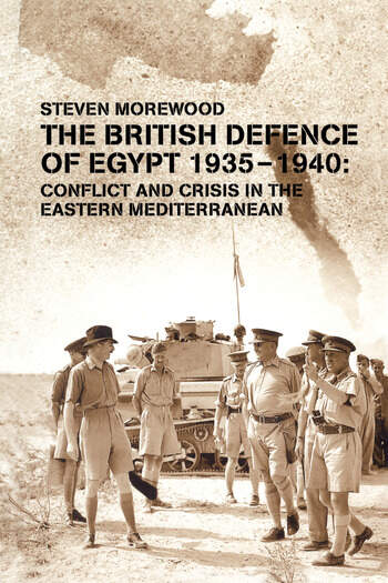 The British Defence of Egypt, 1935-40 Conflict and Crisis in the Eastern Mediterranean book cover