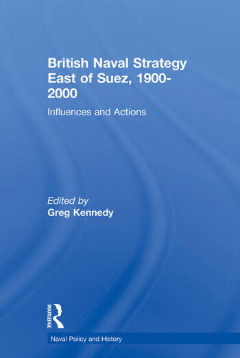 British Naval Strategy East of Suez, 1900-2000 Influences and Actions book cover
