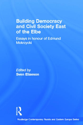 Building Democracy and Civil Society East of the Elbe Essays in Honour of Edmund Mokrzycki book cover