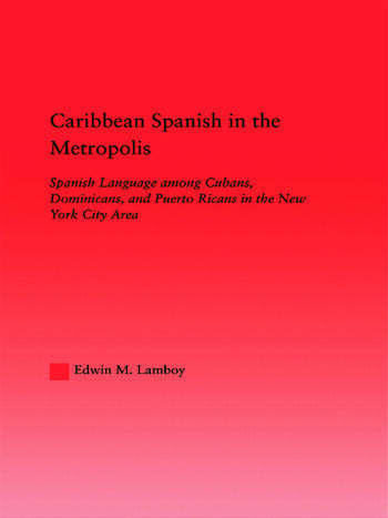 Caribbean Spanish in the Metropolis Spanish Language among Cubans, Dominicans and Puerto Ricans in the New York City Area book cover