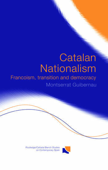 Catalan Nationalism Francoism, Transition and Democracy book cover