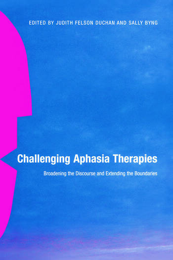 Challenging Aphasia Therapies Broadening the Discourse and Extending the Boundaries book cover