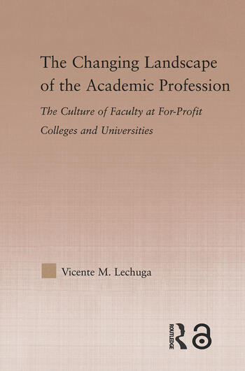 The Changing Landscape of the Academic Profession Faculty Culture at For-Profit Colleges and Universities book cover