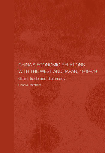 China's Economic Relations with the West and Japan, 1949-1979 Grain, Trade and Diplomacy book cover