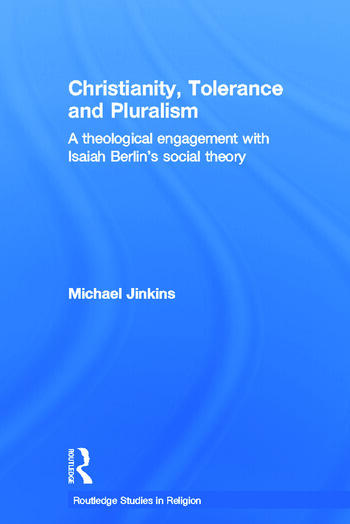 Christianity, Tolerance and Pluralism A Theological Engagement with Isaiah Berlin's Social Theory book cover
