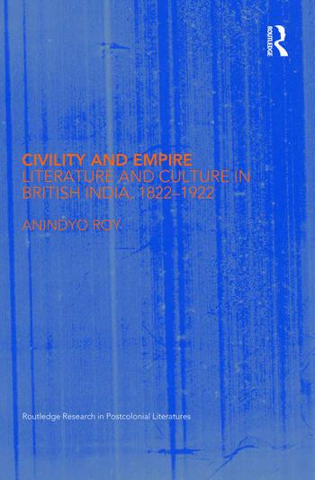 Civility and Empire Literature and Culture in British India, 1821-1921 book cover