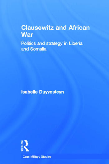 Clausewitz and African War Politics and Strategy in Liberia and Somalia book cover
