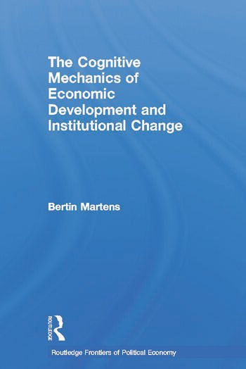 The Cognitive Mechanics of Economic Development and Institutional Change book cover