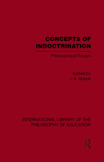 Concepts of Indoctrination (International Library of the Philosophy of Education Volume 20) Philosophical Essays book cover