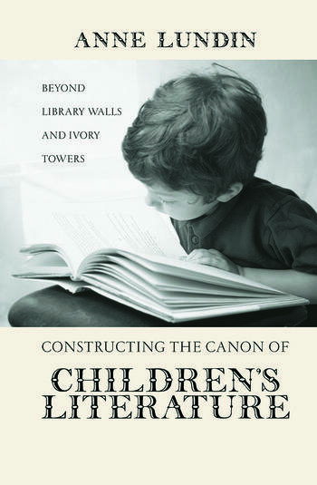 Constructing the Canon of Children's Literature Beyond Library Walls and Ivory Towers book cover