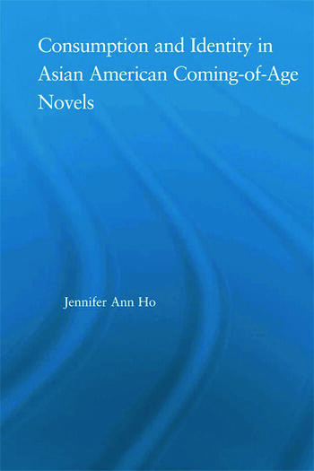 Consumption and Identity in Asian American Coming-of-Age Novels book cover