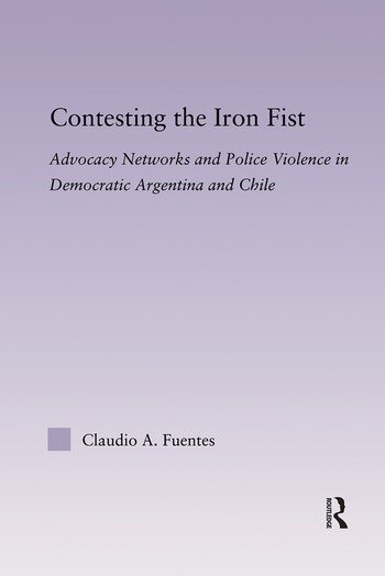 Contesting the Iron Fist Advocacy Networks and Police Violence in Democratic Argentina and Chile book cover