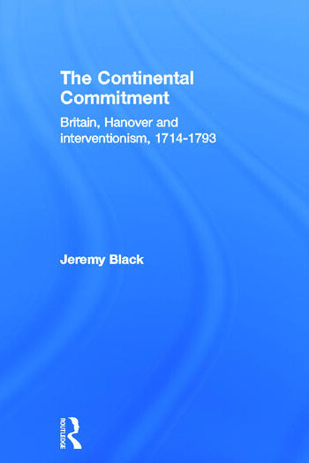 The Continental Commitment Britain, Hanover and Interventionism 1714-1793 book cover